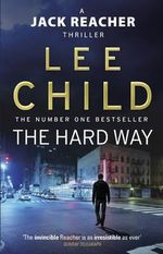 The Hard Way - Order Now For Your Chance to Win!* : Jack Reacher Series : Book 10 - Lee Child