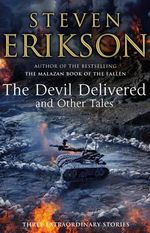 The Devil Delivered and Other Tales - Steven Erikson