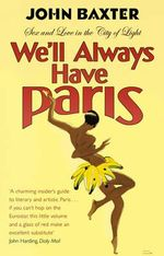 We'll Always Have Paris : Sex and Love in the City of Light - John Baxter