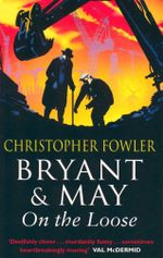 Bryant & May : On the Loose - Christopher Fowler