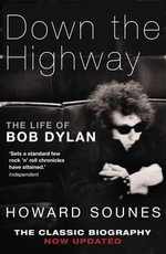 Down the Highway : The Life of Bob Dylan - Howard Sounes