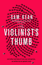 The Violinists Thumb : And Other Extraordinary True Stories as Written by Our DNA - Sam Kean