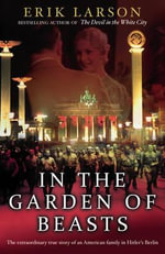 In the Garden of Beasts : Love and Terror in Hitler's Berlin - Erik Larson