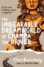 The Unbearable Dreamworld of Champa the Driver - Chan Koonchung