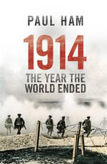 1914 the Year the World Ended - Paul Ham