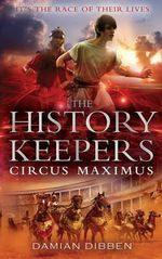 The History Keepers : Circus Maximus - Damian Dibben