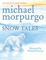 Snow Tales (Rainbow Bear and Little Albatross) - Michael Morpurgo