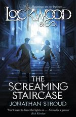 Lockwood & Co: The Screaming Staircase : Lockwood & Co : Book 1 - Jonathan Stroud
