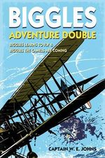 Biggles Adventure Double: Biggles Learns to Fly & Biggles the Camels are Coming : WWI Omnibus Edition - W.E. Johns