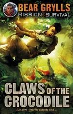 Mission Survival : Claws of the Crocodile - Bear Grylls
