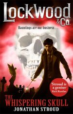 The Whispering Skull : Lockwood & Co : Book 2 - Jonathan Stroud