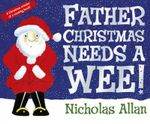 Father Christmas Needs a Wee : Board Book Small Format - Nicholas Allan