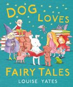 Dog Loves Fairytales - Louise Yates