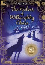 The Wolves of Willoughby Chase : The Wolves of Willoughby Chase Sequence - Joan Aiken