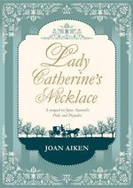 Lady Catherine's Necklace - Joan Aiken