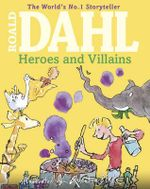 Roald Dahl's Heroes and Villains : A First Roald Dahl Treasury - Roald Dahl