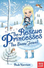 The Rescue Princesses : The Snow Jewel - Paula Harrison