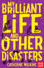 My Brilliant Life and Other Disasters - Catherine Wilkins
