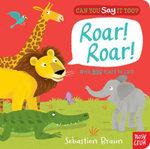 Can You Say it Too? Roar! Roar! : Can You Say It Too? - Sebastien Braun