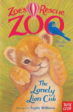 Zoe's Rescue Zoo : The Lonely Lion Cub - Amelia Cobb