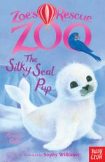 Zoe's Rescue Zoo : The Silky Seal Pup - Amelia Cobb
