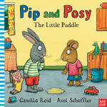 The Little Puddle : Pip and Posy Series - Axel Scheffler