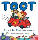 Toot Goes to Dinosaurland - Catherine Anholt
