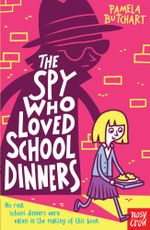 The Spy Who Loved School Dinners - Pamela Butchart