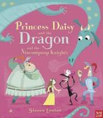 Princess Daisy and the Dragon and the Nincompoop Knights - Steven Lenton