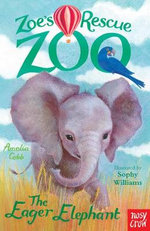 Zoe's Rescue Zoo : The Eager Elephant - Amelia Cobb