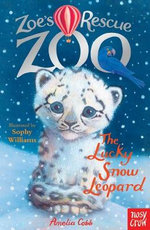 Zoe's Rescue Zoo : The Lucky Snow Leopard - Amelia Cobb