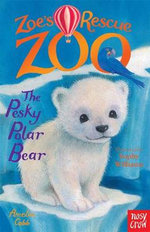 Zoe's Rescue Zoo : The Pesky Polar Bear - Amelia Cobb