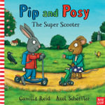 The Super Scooter : Pip and Posy Series - Axel Scheffler