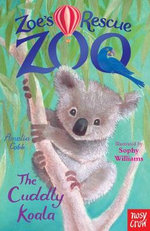 Zoe's Rescue Zoo : The Cuddly Koala - Amelia Cobb