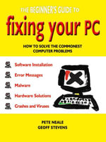 The Beginner's Guide to Fixing Your PC - Pete Neale