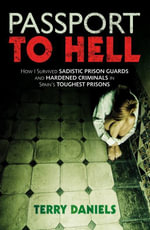 Passport to Hell : How I Survived Sadistic Prison Guards, Corrupt Officials and Hardened Criminals in Spain's Toughest Prisons - Terry Daniels