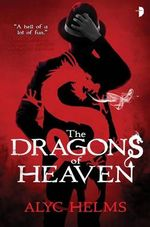 The Dragons of Heaven - Alyc Helms