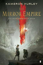 The Mirror Empire : Worldbreaker Saga : Book 1 - Kameron Hurley