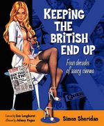 Keeping the British End Up : Four Decades of Saucy Cinema - Simon Sheridan
