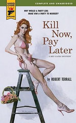 Kill Now, Pay Later : A Hard Case Crime Novel - Robert Terrall