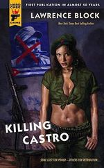 Killing Castro : A Hard Case Crime Novel - Lawrence Block