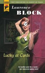 Lucky at Cards : A Hard Case Crime Novel - Lawrence Block