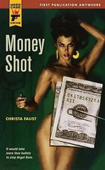 Money Shot : A Hard Case Crime Novel - Christa Faust