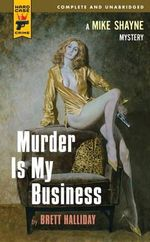 Murder is My Business : A Hard Case Crime Novel - Brett Halliday