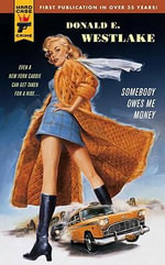 Somebody Owes Me Money : A Hard Case Crime Novel - Donald E. Westlake