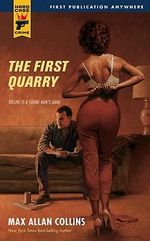 The First Quarry : A Hard Case Crime Novel - Max Allan Collins