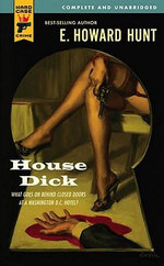 House Dick : A Hard Case Crime Novel - E. Howard Hunt