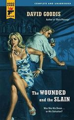 The Wounded and the Slain : A Hard Case Crime Novel - David Goodis