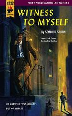 Witness to Myself : A Hard Case Crime Novel : Book 19 - Seymour Shubin