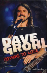 Dave Grohl : Nothing to Lose - Michael Heatley